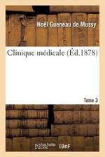 Clinique Medicale. Tome 3