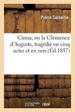 Cinna, Ou La Clemence D'Auguste, Tragedie En Cinq Actes Et En Vers (Ed.1857)