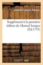 Supplement a la Premiere Edition Du Manuel Lexique, Ou Dictionnaire Portatif