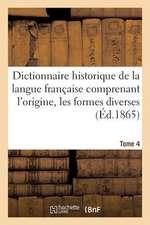Dictionnaire Historique de La Langue Francaise Comprenant L'Origine. Tome 4
