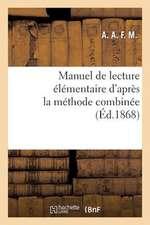Manuel de Lecture Elementaire D'Apres La Methode Combinee, de Lecture, D'Ecriture Et D'Orthographe
