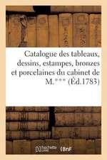 Catalogue Des Tableaux, Dessins, Estampes, Bronzes Et Porcelaines Du Cabinet de M.***