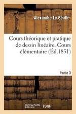 Cours Theorique Et Pratique de Dessin Lineaire. Cours Elementaire, Partie 3