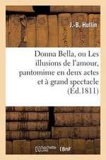 Donna Bella, Ou Les Illusions de L'Amour, Pantomime En Deux Actes Et a Grand Spectacle