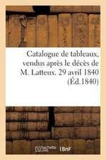 Catalogue de Tableaux, Vendus Apres Le Deces de M. Latteux. 29 Avril 1840