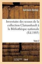 Inventaire Des Sceaux de La Collection Clairambault a la Bibliotheque Nationale. Tome 2