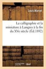 La  Calligraphie Et La Miniature a Langres a la Fin Du Xve Siecle