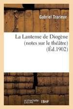 La Lanterne de Diogene (Notes Sur Le Theatre)