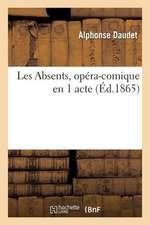 Les Absents, Opera-Comique En 1 Acte, Paroles de M. Alphonse Daudet