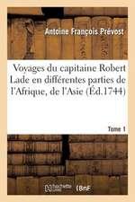 Voyages Du Capitaine Robert Lade En Differentes Parties de L Afrique, de L Asie Et de L Amerique.T1