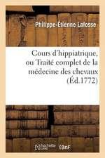 Cours D'Hippiatrique, Ou Traite Complet de la Medecine Des Chevaux