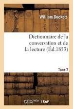 Dictionnaire de La Conversation Et de La Lecture.Tome 7