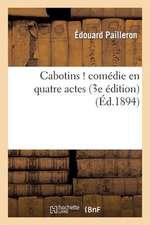 Cabotins ! Comedie En Quatre Actes (3e Edition)