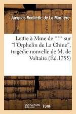 """Lettre a Mme de *** Sur """"L'orphelin de La Chine,"""" Tragedie Nouvelle de M. de Voltaire"""