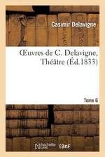 Oeuvres de C. Delavigne.Tome 6. Theatre T.5
