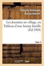 Les Journees Au Village, Ou Tableau D'Une Bonne Famille.Tome 3