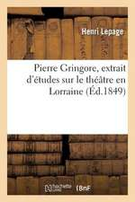 Pierre Gringore, Extrait D'Etudes Sur Le Theatre En Lorraine