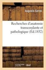 Recherches D'Anatomie Transcendante Et Pathologique. Theorie Des Formations Et Des Deformations