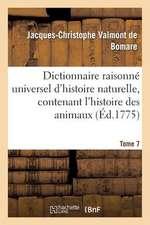 Dictionnaire Raisonne Universel D'Histoire Naturelle, Contenant L'Histoire Des Animaux. Tome 7