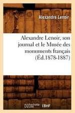 Alexandre Lenoir, Son Journal Et Le Musee Des Monuments Francais