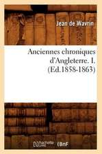 Anciennes Chroniques D'Angleterre. I.