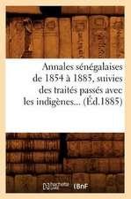 Annales Senegalaises de 1854 a 1885, Suivies Des Traites Passes Avec Les Indigenes (Ed.1885)