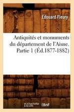 Antiquites Et Monuments Du Departement de L'Aisne. Partie 1