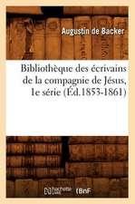 Bibliotheque Des Ecrivains de La Compagnie de Jesus, 1e Serie