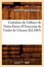 Cartulaire de L'Abbaye de Notre-Dame D'Ourscamp de L'Ordre de Citeaux