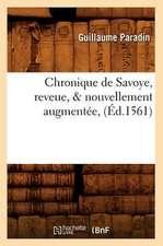 Chronique de Savoye, Reveue, & Nouvellement Augmentee,