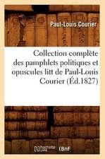 Collection Complete Des Pamphlets Politiques Et Opuscules Litt de Paul-Louis Courier (Ed.1827)