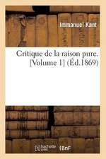Critique de La Raison Pure. [Volume 1] (Ed.1869)
