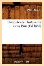 Curiosites de L'Histoire Du Vieux Paris (Ed.1858)