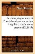 Dict. Francais-Grec Enrichi D'Une Table Des Noms, Verbes Irreguliers, Vocab. Noms Propres