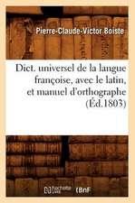Dict. Universel de La Langue Francoise, Avec Le Latin, Et Manuel D'Orthographe (Ed.1803)