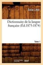 Dictionnaire de La Langue Francaise. Tome 1 A-C (Ed.1873-1874)