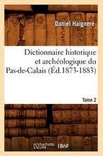 Dictionnaire Historique Et Archeologique Du Pas-de-Calais. Tome 2 (Ed.1873-1883)