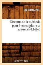 Discours de la Methode Pour Bien Conduire Sa Raison,