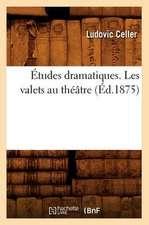 Etudes Dramatiques. Les Valets Au Theatre (Ed.1875)