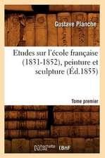 Etudes Sur L'Ecole Francaise (1831-1852), Peinture Et Sculpture. Tome Premier (Ed.1855)