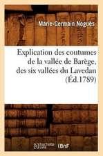 Explication Des Coutumes de La Vallee de Barege, Des Six Vallees Du Lavedan, (Ed.1789)