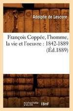 Francois Coppee, L'Homme, La Vie Et L'Oeuvre:  1842-1889 (Ed.1889)
