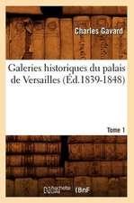 Galeries Historiques Du Palais de Versailles. Tome 1 (Ed.1839-1848)