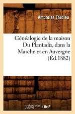 Genealogie de La Maison Du Plantadis, Dans La Marche Et En Auvergne, (Ed.1882)
