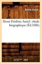 Henri Frederic Amiel:  Etude Biographique (Ed.1886)