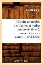 Histoire Admirable Des Plantes Et Herbes Esmerveillables & Miraculeuses En Nature (Ed.1605)