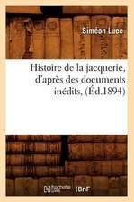 Histoire de La Jacquerie, D'Apres Des Documents Inedits, (Ed.1894)