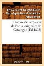 Histoire de La Maison de Fortia, Originaire de Catalogne, (Ed.1808)