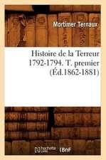 Histoire de La Terreur 1792-1794. T. Premier (Ed.1862-1881)