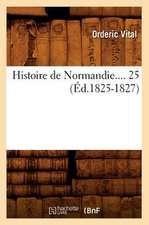 Histoire de Normandie. Tome 25 (Ed.1825-1827)